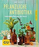 Pflanzliche Antibiotika: Geheimwaffen aus der Natur (GU Ratgeber Gesundheit)
