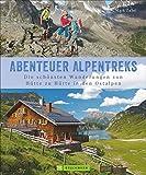 Alpentreks: Die schönsten Wanderungen von Hütte zu Hütte in den Ostalpen. Großartiger Tourenbildband über die schönsten Hüttenwanderungen. Informationen und Inspirationen für 40 Mehrtagestouren.