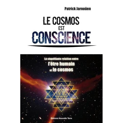 Cosmos est conscience (Le) : La stupéfiante relation entre l'être humain et le Cosmos