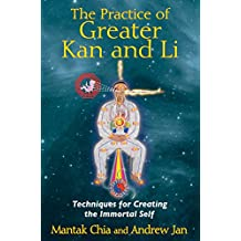 The Practice of Greater Kan and Li: Techniques for Creating the Immortal Self (English Edition)