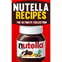 Nutella Recipes: The Ultimate Collection of Over 50 Recipes (English Edition)