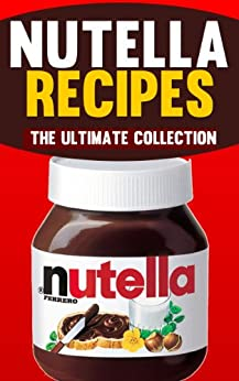 Nutella Recipes: The Ultimate Collection - Over 50 Best Selling Recipes (English Edition) par [Doue, Jonathan]
