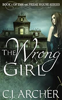 The Wrong Girl (The 1st Freak House Trilogy) by [Archer, C.J.]