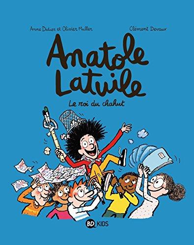Anatole Latuile (8) : Le roi du chahut