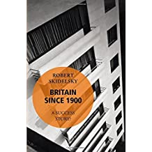 Britain Since 1900 - A Success Story? by Robert Skidelsky (2014-10-30)