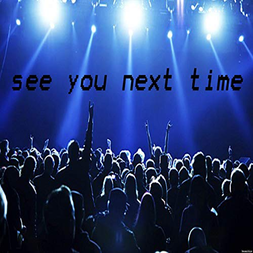 See You Next Time