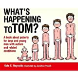 What's Happening to Tom?: A book about puberty for boys and young men with autism and related conditions: 1 (Sexuality…