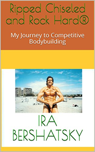 Ripped Chiseled and Rock Hard®: My Journey to Competitive Bodybuilding (English Edition) por Ira Bershatsky