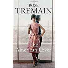 The American Lover by Rose Tremain (2015-10-01)