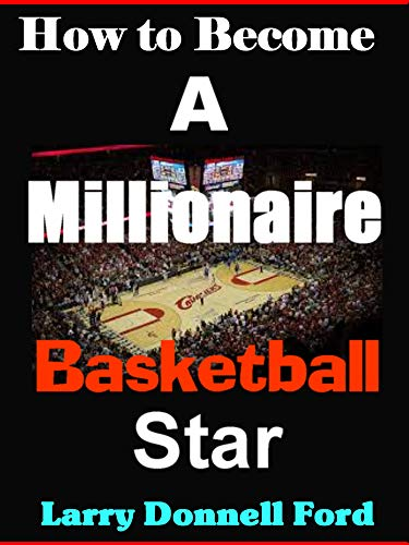 How To Become A Millionaire Basketball Star (English Edition) por Larry Donnell Ford