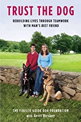 Trust the Dog: Rebuilding Lives Through Teamwork with Man's Best Friend by Fidelco Guide Dog Foundation (2010-03-04)