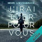 J'irai tuer pour vous de Henri Loevenbruck