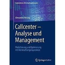 Callcenter – Analyse und Management: Modellierung und Optimierung mit Warteschlangensystemen (Studienbücher Wirtschaftsmathematik)