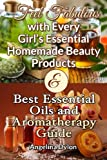 Feel Fabulous with Every Girls Essential Homemade Beauty products: & Best Essential Oils and Aromatherapy Guide  - 2 in 1 Box Set