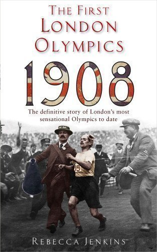 The First London Olympics: 1908 by Jenkins, Rebecca published by Piatkus (2012)