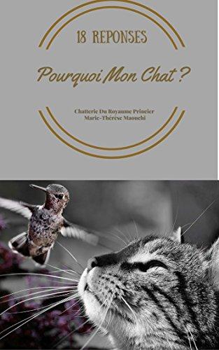 Pourquoi Mon Chat ?: 18 Réponses sur le comportement par  Chatterie Du Royaume Princier Marie-Thérèse MAOUCHI