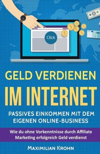 Geld verdienen im Internet: Passives Einkommen mit dem eigenen Online-Business: Wie du ohne Vorkenntnisse durch Affiliate Marketing erfolgreich Geld schlaf, Nischenseiten, finanzielle freiheit