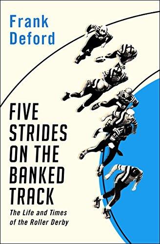 Five Strides on the Banked Track: The Life and Times of the Roller Derby (English Edition) par Frank Deford