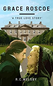 GRACE ROSCOE: A True Love Story by [Welsby, RC]