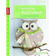Charmante Holzideen: Mit liebevollen Details im Vintage-Stil (kreativ.kompakt.)