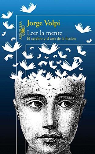 Leer la mente: El cerebro y el arte de la ficción por Jorge Volpi