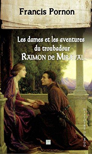 Les Dames et les aventures du troubadour Raimon de Miraval (Histoire du Sud)