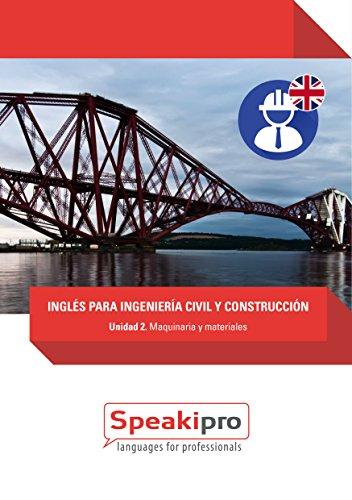 Inglés para Ingeniería Civil y Construcción (Unidad 2): Maquinaria y Materiales (Speakipro - Inglés para Ingeniería Civil y Construcción) por Fernando González-Moralejo Rausell