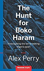 The Hunt for Boko Haram: Investigating the Terror tearing Nigeria apart