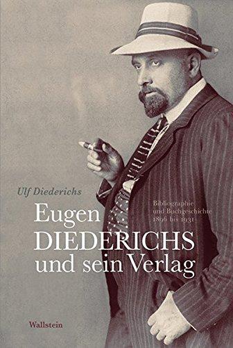 Eugen Diederichs und sein Verlag: Bibliographie und Buchgeschichte 1896 bis 1931