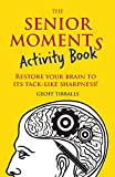 #10: The Senior Moments Activity Book: Restore Your Brain to its Tack-like Sharpness