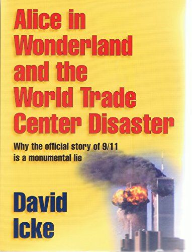 Alice in Wonderland and the World Trade Center Disaster: Why the official story of 9/11 is a monumental lie (English Edition) par [Icke, David]