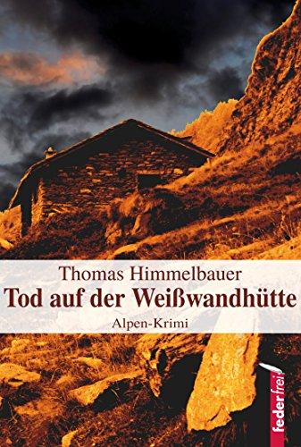 Tod auf der Weißwandhütte: Alpenkrimi