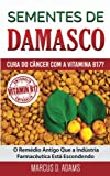 Sementes de Damasco – Cura do Câncer com a Vitamina B17?: O Remédio Antigo Que a Indústria...