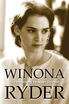 Winona Ryder - The Biography (Biography Series Book 4) by [Nigel Goodall]