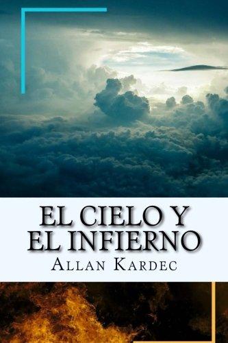 El Cielo y el Infierno-La Justicia Divina segun el Espiritismo (Spanish) Edition por Allan Kardec