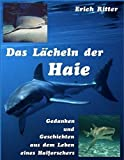 Das Lächeln der Haie. Gedanken und Geschichten aus dem Leben eines Haiforschers