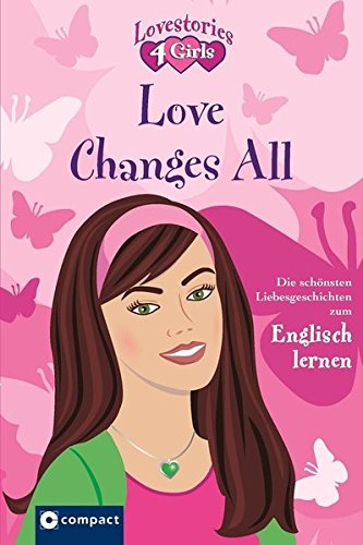 Love Changes All (Lovestories 4 Girls): Die schönsten Liebesgeschichten zum Englisch lernen