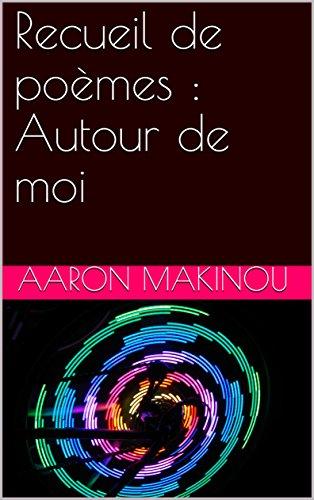 Recueil de poèmes : Autour de moi par Aaron Makinou
