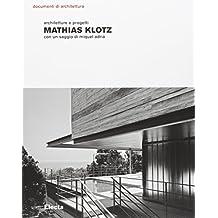 Mathias Klotz. Architetture e progetti. Ediz. illustrata