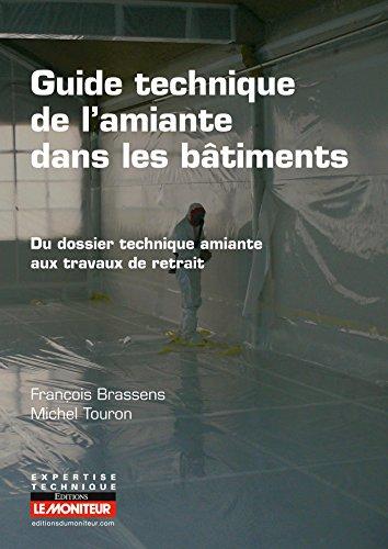 Guide technique de l'amiante dans les bâtiments : Du dossier technique amiante aux travaux de retrait par François Brassens, Michel Touron