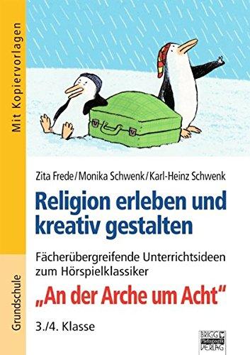"""Brigg: Religion/Ethik - Grundschule: Religion erleben und kreativ gestalten: Fächerübergreifende Unterrichtsideen zum Hörspielklassiker """"An der Arche um Acht"""""""