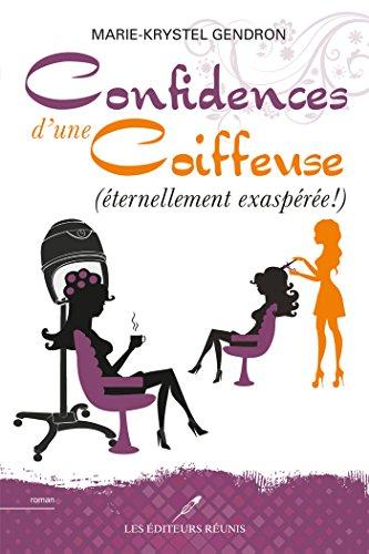 Eternellement exaspérée ! : (Confidences d'une coiffeuse, tome 3) - Marie-Krystel Gendron (2018) sur Bookys