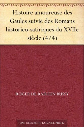 Couverture du livre Histoire amoureuse des Gaules suivie des Romans historico-satiriques du XVIIe siècle (4 4)