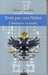 Trois pas vers l'Infini : L'Initiation Ecossaise
