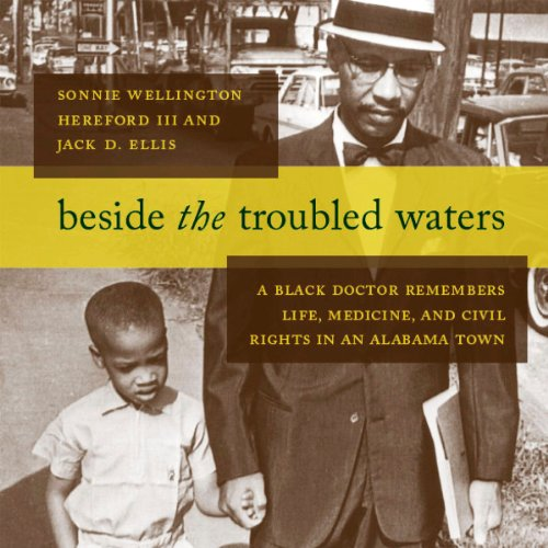beside-the-troubled-waters-a-black-doctor-remembers-life-medicine-and-civil-rights-in-an-alabama-tow
