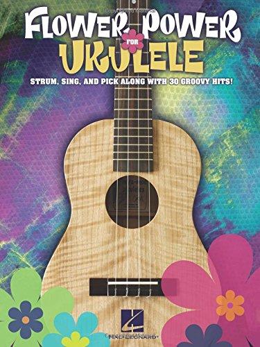 Flower Power For Ukulele Strum Sing & Pick Along 30 Groovy Hits...