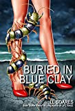 Buried in Blue Clay: A Novel of Unpredictable Bizarro Thrills