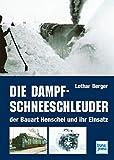 Die Dampf-Schneeschleuder der Bauart Henschel und ihr Einsatz