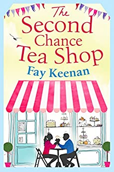 The Second Chance Tea Shop: The perfect romantic summer read (Little Somerby) by [Keenan, Fay]