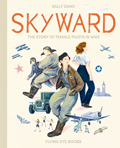 Skyward: The Story of Female Pilots in WWII por Sally Deng